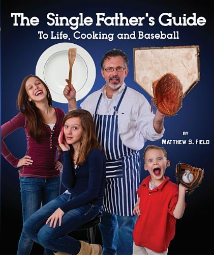 Matthew S. Field The Single Father's Guide To Life Cooking And Bas