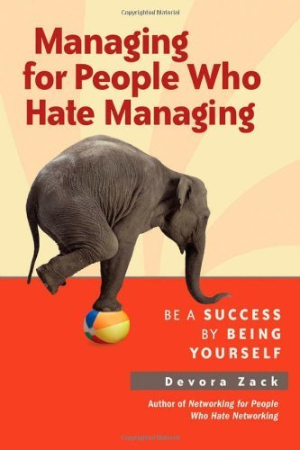 Devora Zack Managing For People Who Hate Managing Be A Success By Being Yourself