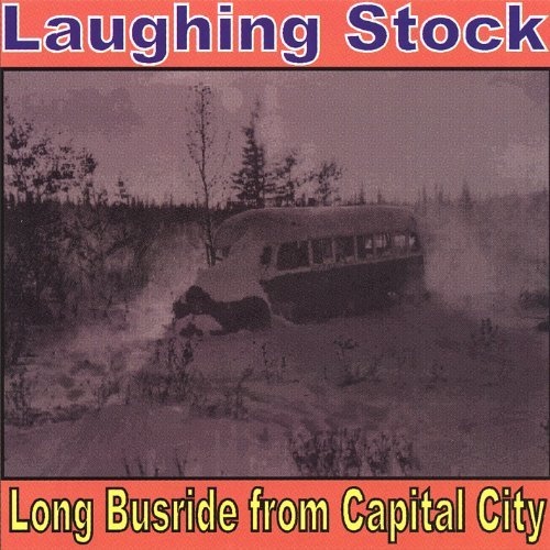 Laughing Stock Long Busride From Capital City