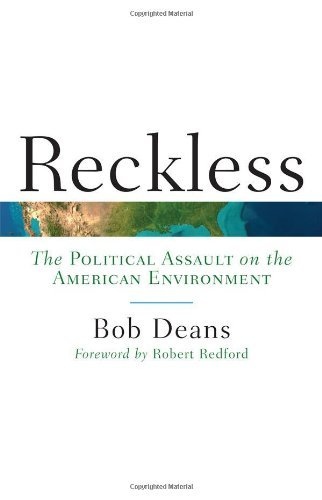 Bob Deans Reckless The Political Assault On The American Environment