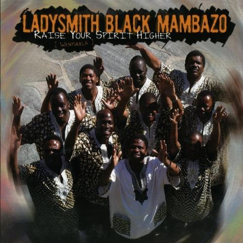 Ladysmith Black Mambazo Raise Your Spirit Higher Wenyu
