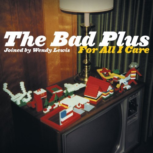 Bad Plus For All I Care