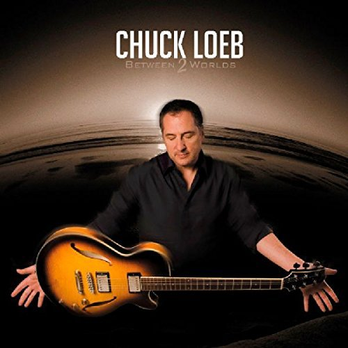 Chuck Loeb Between 2 Worlds