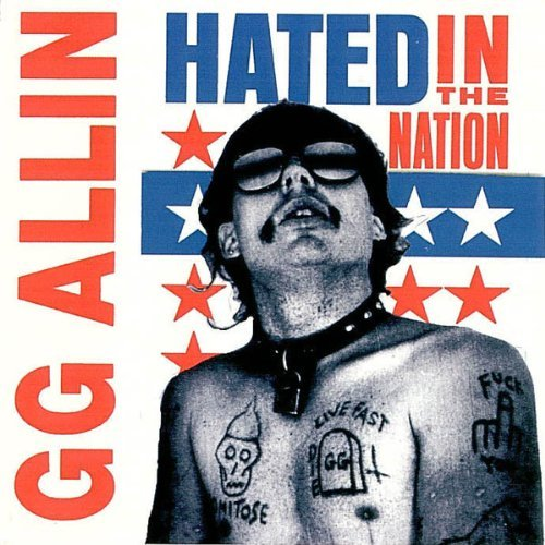 Gg Allin Hated In The Nation Explicit Version