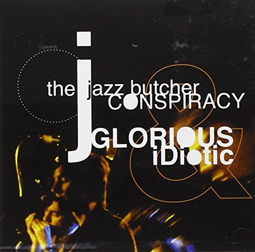 Jazz Butcher Conspiracy Glorious & Idiotic