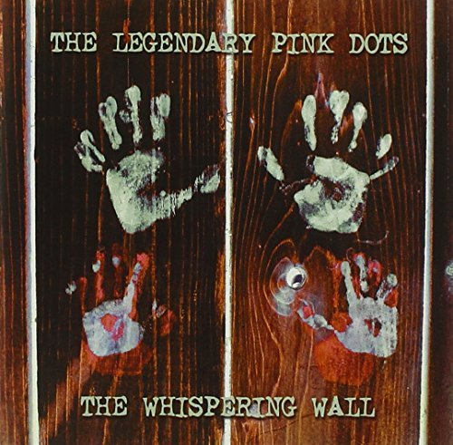 Legendary Pink Dots Whispering Wall