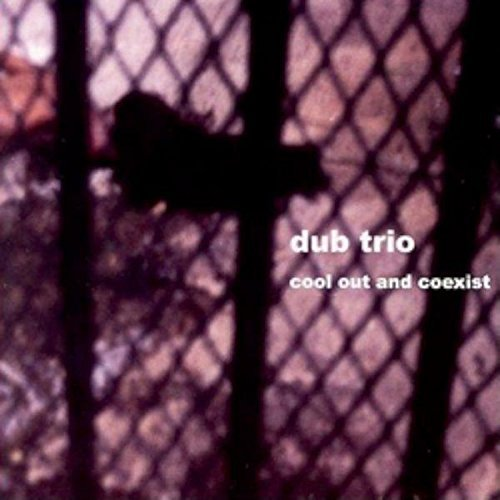 Dub Trio Cool Out & Coexist