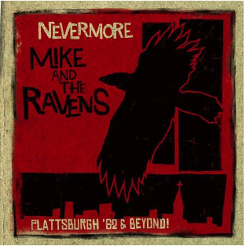 Mike & The Ravens Nevermore Plattsburgh 62 & Be 2 CD