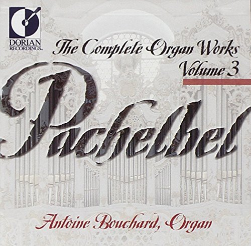 J. Pachelbel Organ Works Comp Vol. 3 Bouchard*antoine (org)