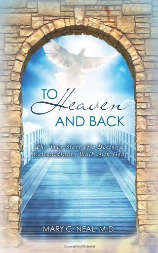 Mary C. Neal M. D. To Heaven And Back