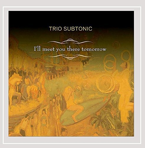 Trio Subtonic I'll Meet You There Tomorrow