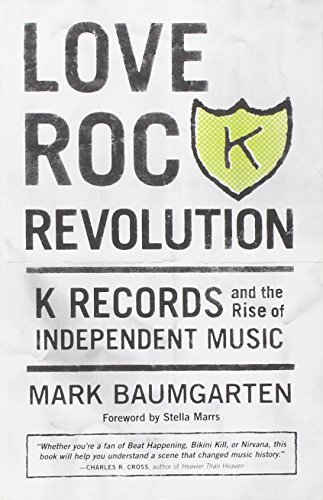 Baumgarten Mark Love Rock Revolution K Records And The Rise Of Independent Music