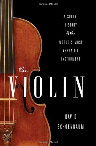 David Schoenbaum The Violin A Social History Of The World's Most Versatile In