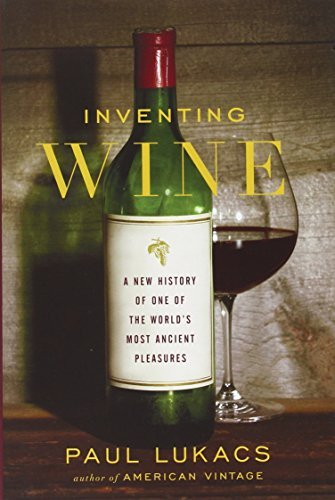 Paul Lukacs Inventing Wine A New History Of One Of The World's Most Ancient