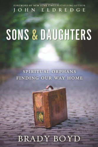 Brady Boyd Sons And Daughters Spiritual Orphans Finding Our Way Home
