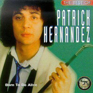 Patrick Hernandez Born To Be Alive