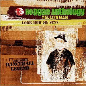 Yellowman Reggae Anthology Look How Me S