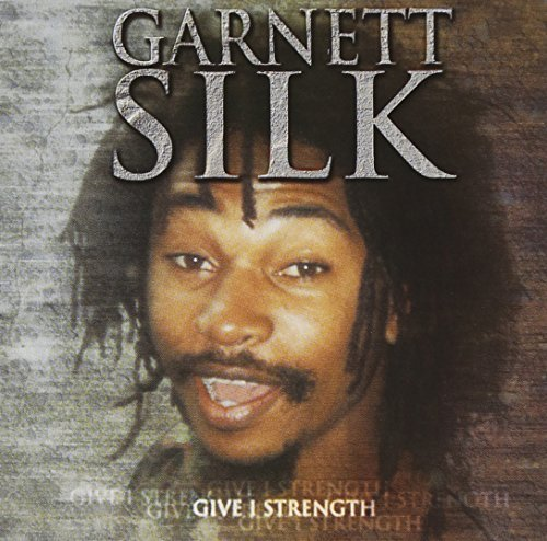 Garnett Silk Give I Strength