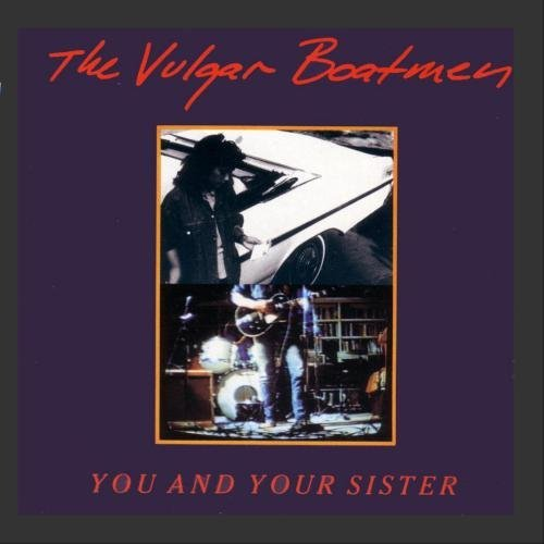 Vulgar Boatmen You & Your Sister