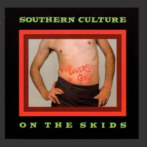 Southern Culture On The Skids For Lovers Only
