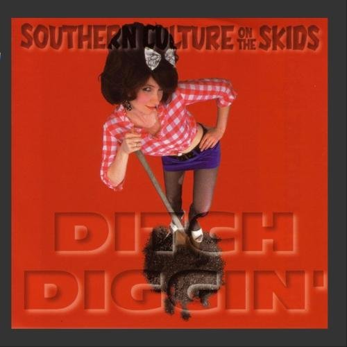 Southern Culture On The Skids Ditch Diggin'