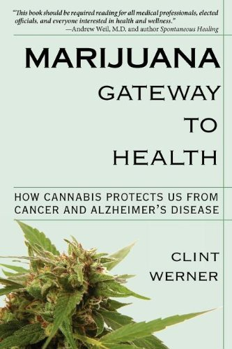 Clint Werner Marijuana Gateway To Health How Cannabis Protects Us From Cancer And Alzheime