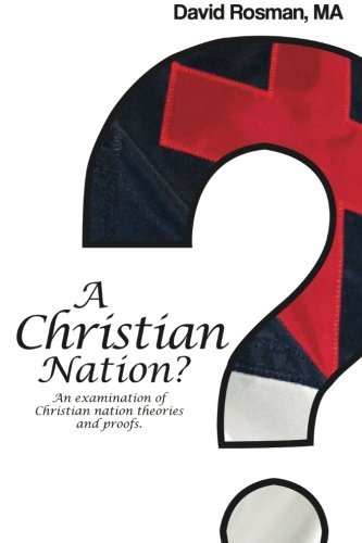 David A. Rosman A Christian Nation? An Examination Of Christian Nation Theories And P