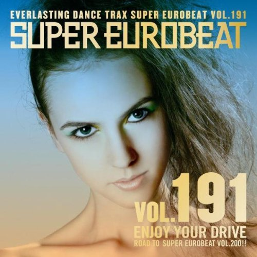 Super Eurobeat Vol.191 Enjoy Your Drive Super Eurobeat Vol.191 Enjoy Your Drive