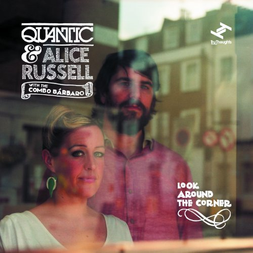 Quantic & Alice Russell Look Around The Corner