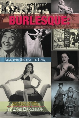 Jane Briggeman Burlesque Legendary Stars Of The Stage 2nd Ed.