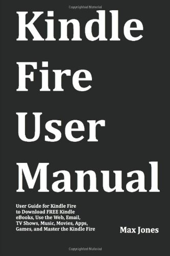Max Jones Kindle Fire User Manual User Guide For Kindle Fire To Download Free Kindl