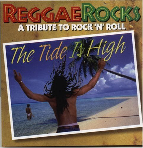Reggae Rocks Tide Is High Reggae Rocks Tide Is High