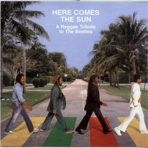 Here Comes The Sun Reggae Tribute To The Beatles T T Beatles
