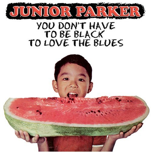 Parker Junior You Don't Have To Be Black To