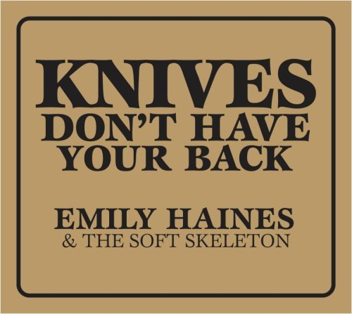 Emily & The Soft Skelet Haines Knives Don't Have Your Back