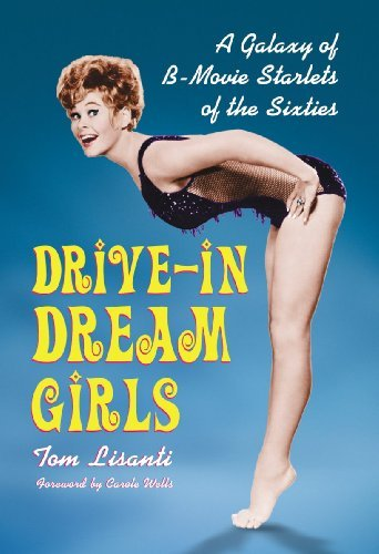 Lisanti Tom Drive In Dream Girls A Galaxy Of B Movie Starlets Of The Sixties