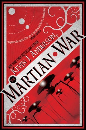 Kevin J. Anderson The Martian War A Thrilling Eyewitness Account Of The Recent Alie