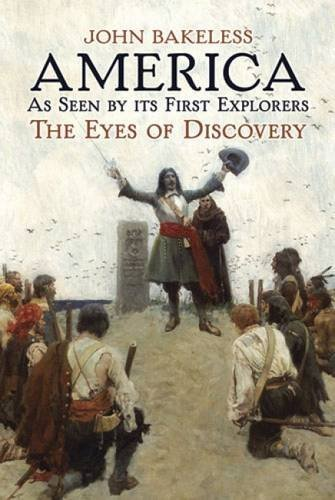 John Bakeless America As Seen By Its First Explorers The Eyes Of Discovery Revised