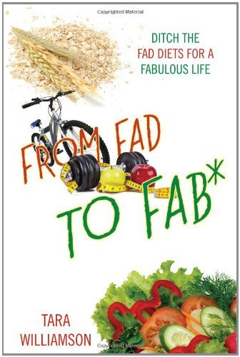 Tara Williamson From Fad To Fab* Ditch The Fad Diets For A Fabulous Life