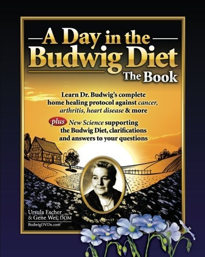 Ursula Escher A Day In The Budwig Diet The Book Learn Dr. Budwig's Complete Home Healin