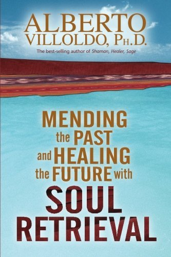 Alberto Villoldo Mending The Past & Healing The Future With Soul Re