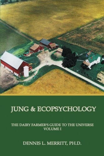 Dennis L. Merritt Jung And Ecopsychology The Dairy Farmer's Guide To The Universe Volume I
