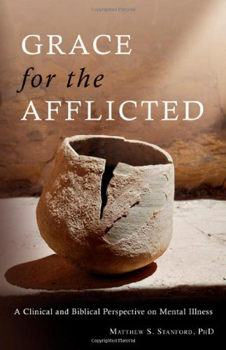 Matthew S. Stanford Grace For The Afflicted Viewing Mental Illness Through The Eyes Of Faith
