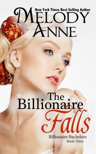Melody Anne The Billionaire Falls Billionaire Bachelors