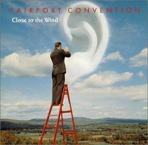 Fairport Convention Close To The Wind