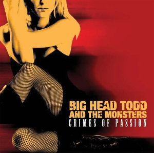 Big Head Todd & The Monsters Crimes Of Passion