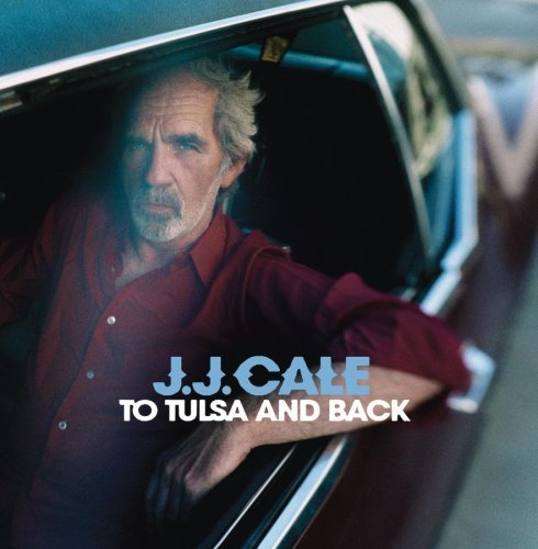J.J. Cale To Tulsa & Back