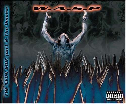 W.A.S.P. Neon God Part 2 Demise Neon God Part 2 Demise
