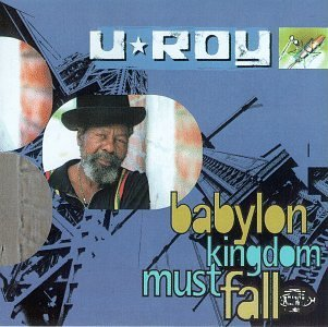 U Roy Babylon Kingdom Must Fall