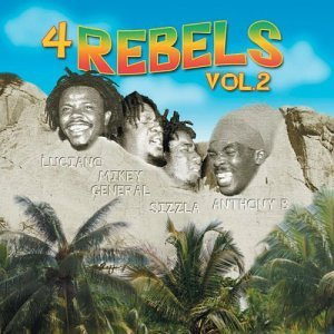 4 Rebels Vol. 2 4 Rebels Luciano Sizzla Anthony B 4 Rebels
